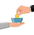 hand giving gold coin to beggar hand vector image